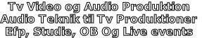 Tv Video og Audio Produktion Audio Teknik til Tv Produktioner Efp, Studie, OB Og Live events