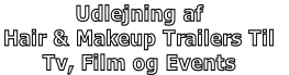Udlejning af  Hair & Makeup Trailers Til  Tv, Film og Events